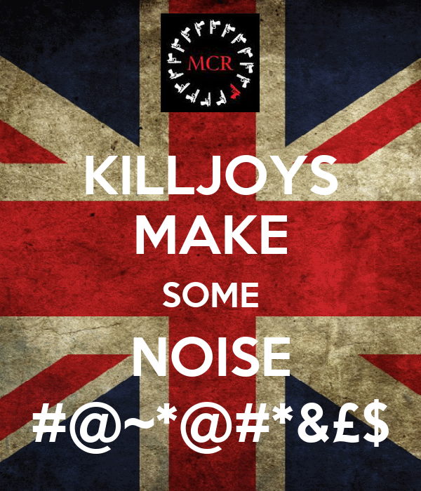KILLJOYS MAKE SOME NOISE #@~*@#*&£$