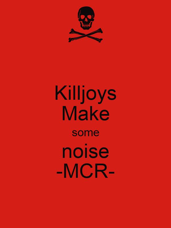 Killjoys Make some noise -MCR-