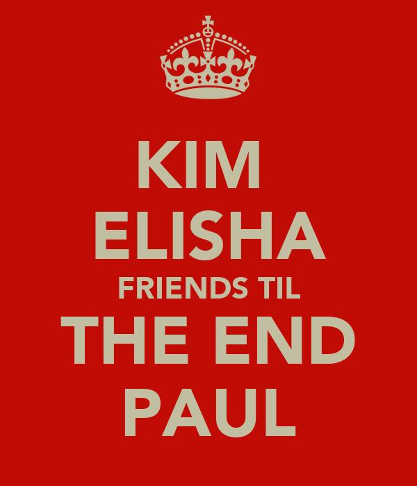 KIM  ELISHA FRIENDS TIL THE END PAUL