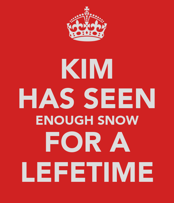 KIM HAS SEEN ENOUGH SNOW FOR A LEFETIME