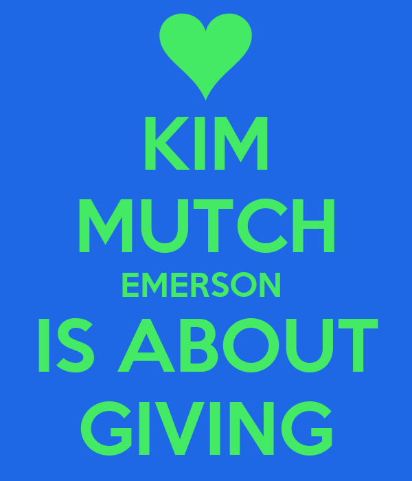 KIM MUTCH EMERSON  IS ABOUT GIVING