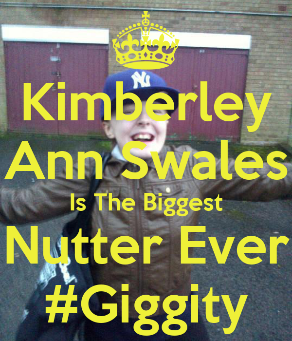 Kimberley Ann Swales Is The Biggest Nutter Ever #Giggity