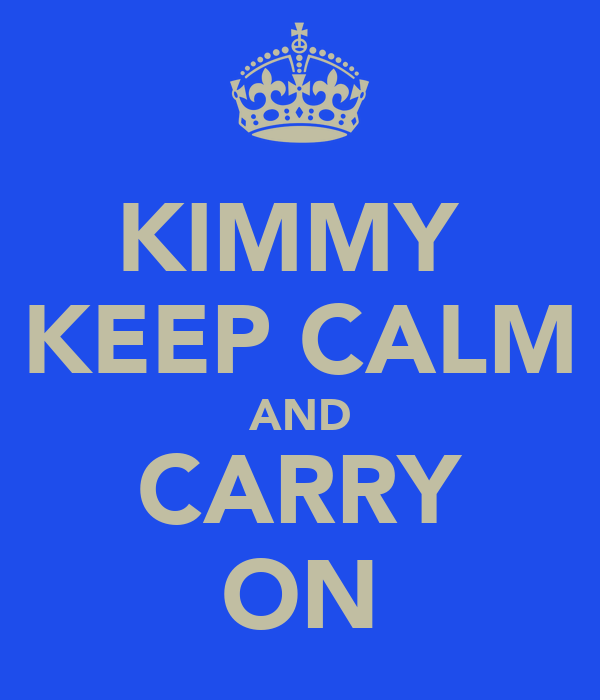 KIMMY  KEEP CALM AND CARRY ON