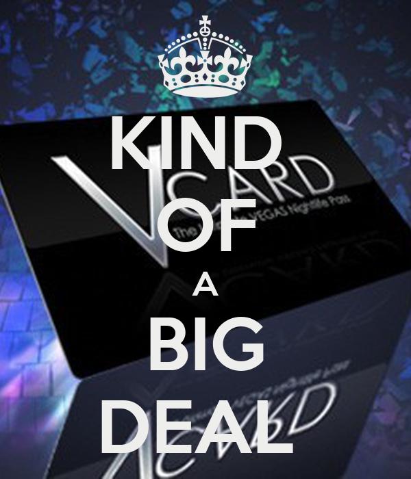 KIND  OF A BIG DEAL