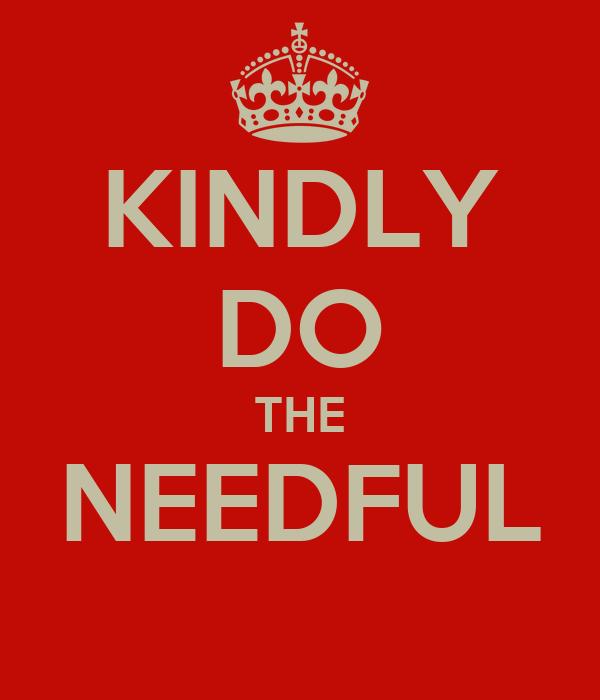 KINDLY DO THE NEEDFUL