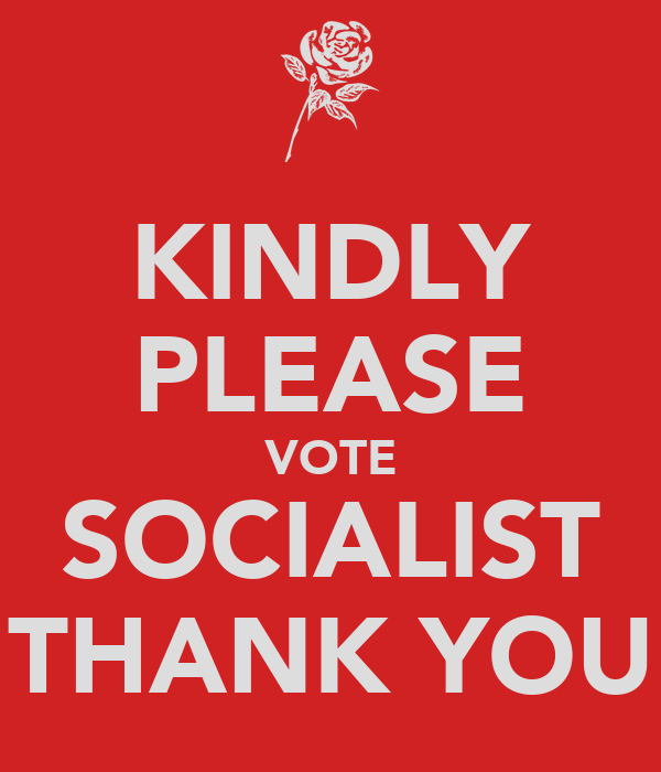 KINDLY PLEASE VOTE SOCIALIST THANK YOU