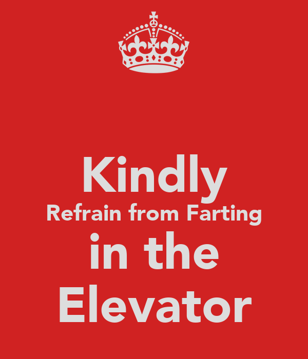 Kindly Refrain from Farting in the Elevator