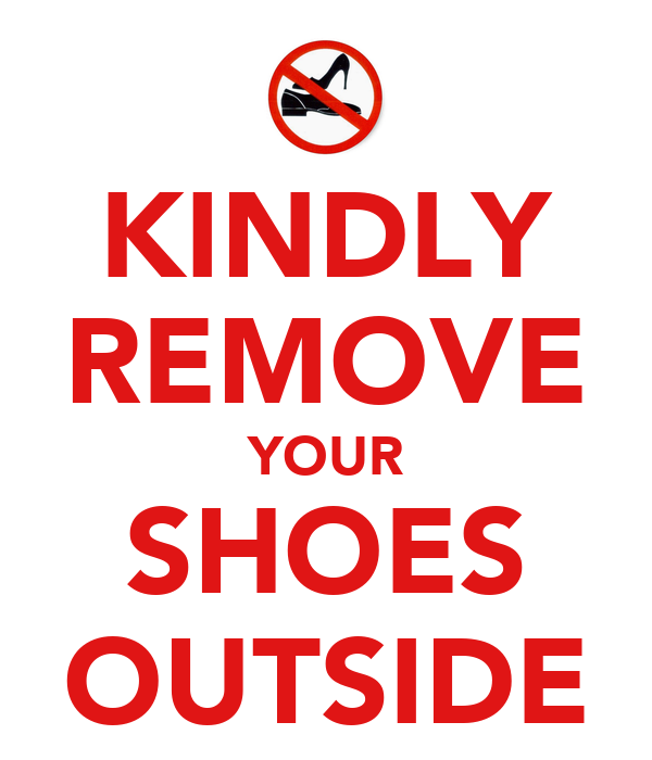 KINDLY REMOVE YOUR SHOES OUTSIDE