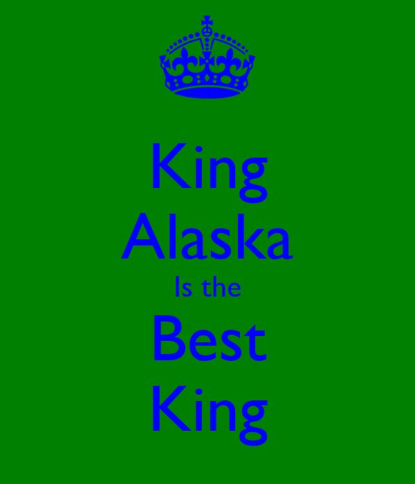 King Alaska Is the Best King