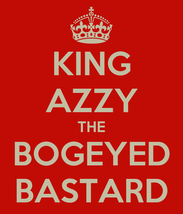 KING AZZY THE BOGEYED BASTARD