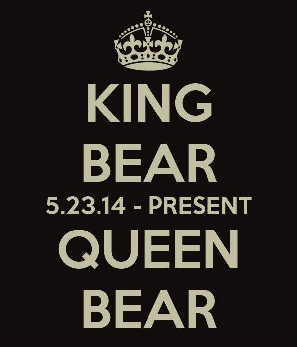 KING BEAR 5.23.14 - PRESENT QUEEN BEAR