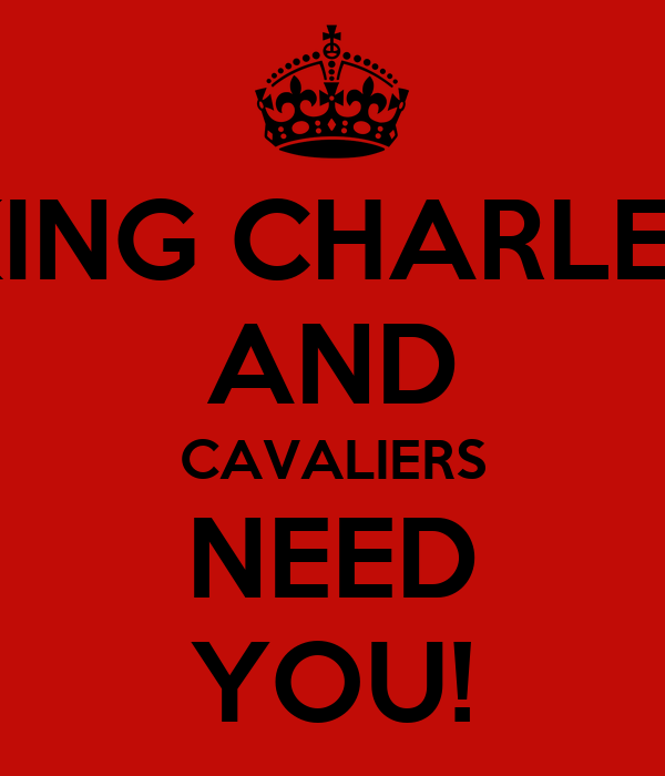 KING CHARLES AND CAVALIERS NEED YOU!