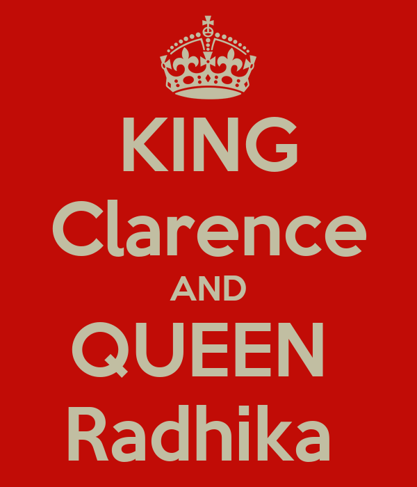 KING Clarence AND QUEEN  Radhika