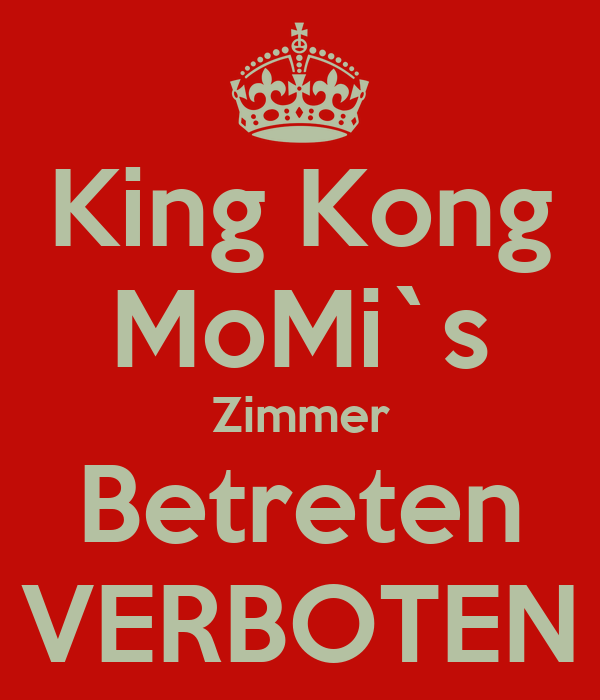 King Kong MoMi`s Zimmer Betreten VERBOTEN