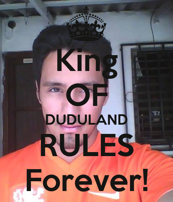 King OF DUDULAND RULES Forever!