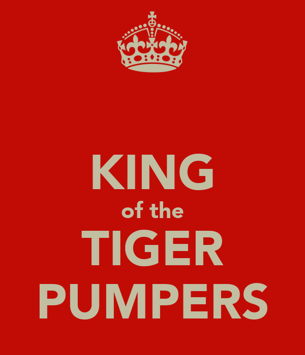 KING of the TIGER PUMPERS