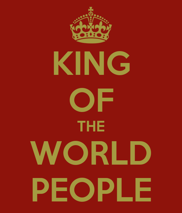 KING OF THE WORLD PEOPLE