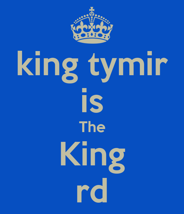 king tymir is The King rd