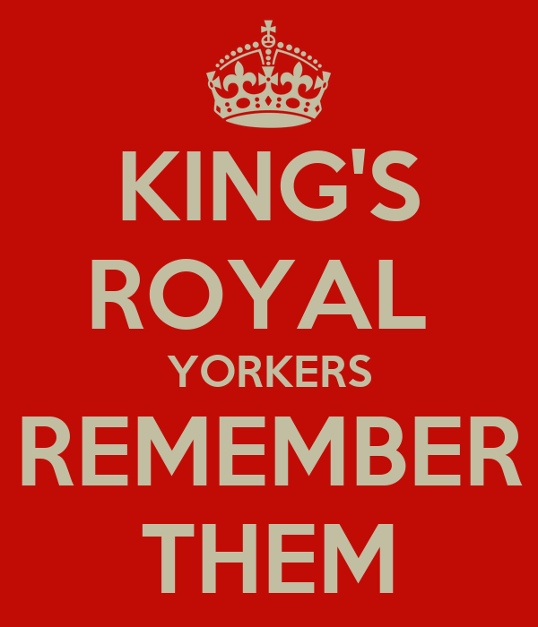 KING'S ROYAL  YORKERS REMEMBER THEM