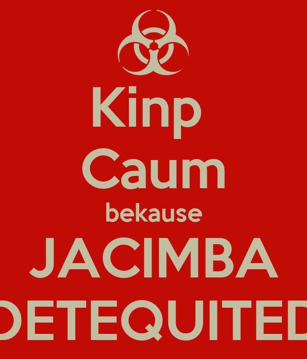 Kinp  Caum bekause JACIMBA DETEQUITED