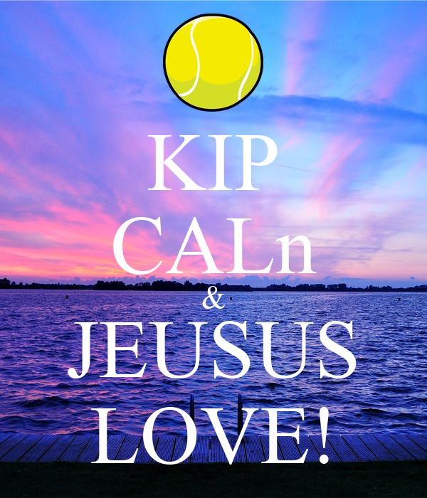 KIP CALn & JEUSUS LOVE!