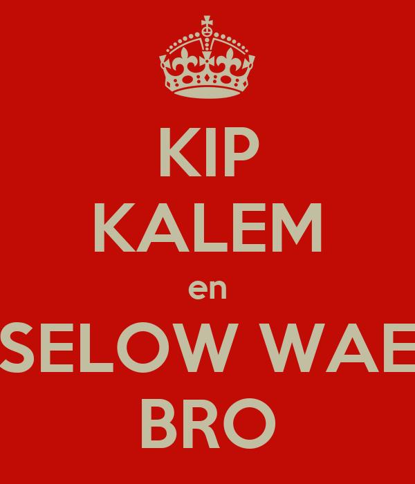 KIP KALEM en SELOW WAE BRO