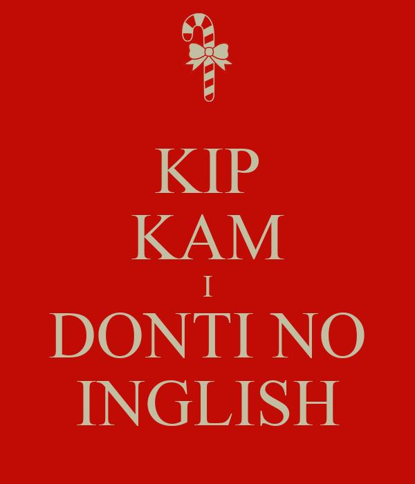 KIP KAM I DONTI NO INGLISH