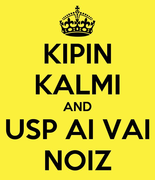 KIPIN KALMI AND USP AI VAI NOIZ