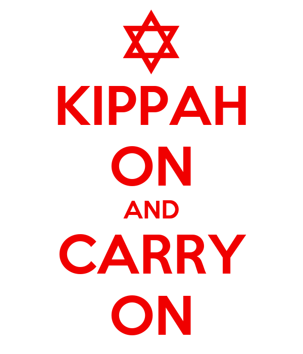 KIPPAH ON AND CARRY ON