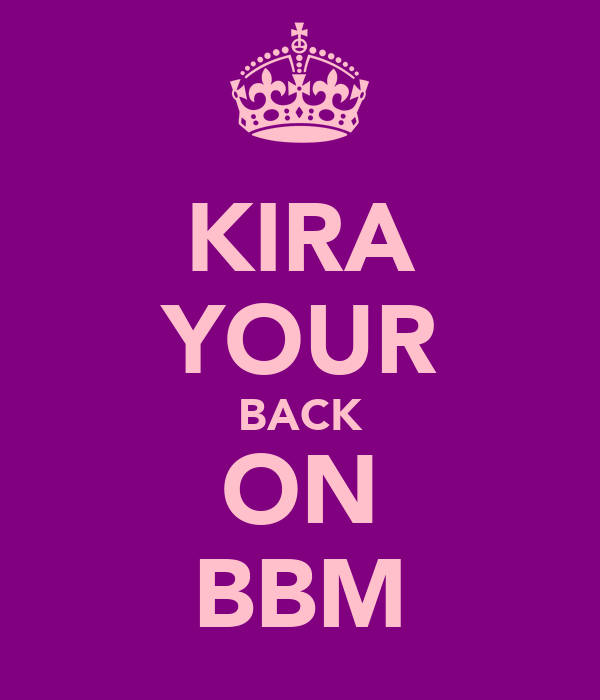 KIRA YOUR BACK ON BBM