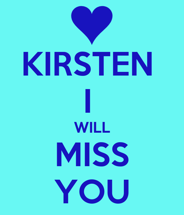 KIRSTEN  I  WILL MISS YOU
