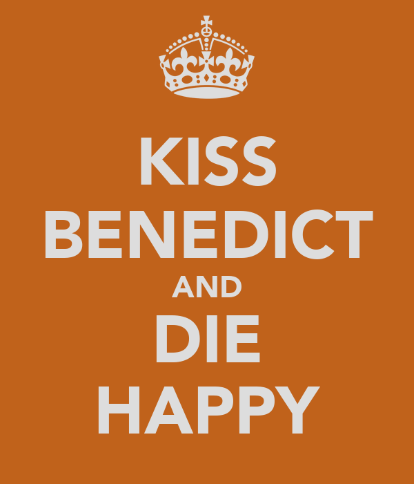 KISS BENEDICT AND DIE HAPPY