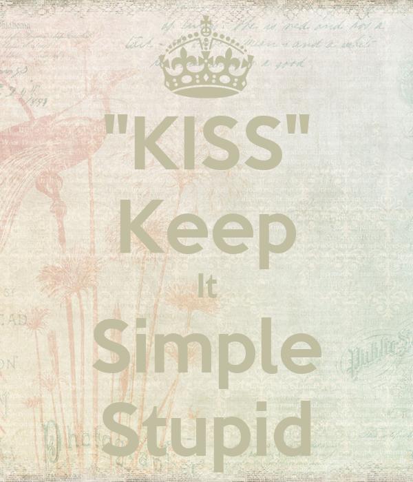 """""""KISS"""" Keep It Simple Stupid"""