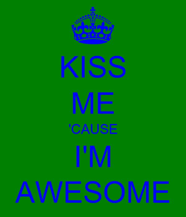 KISS ME 'CAUSE I'M AWESOME