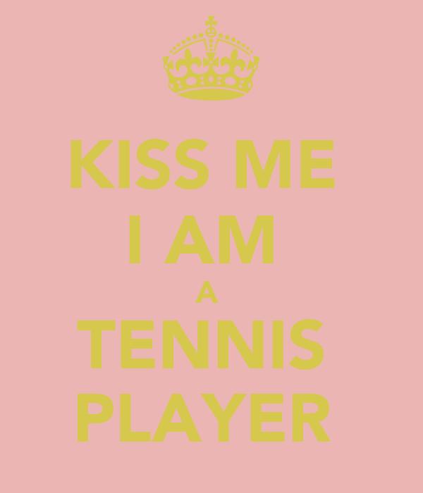 KISS ME  I AM  A  TENNIS  PLAYER