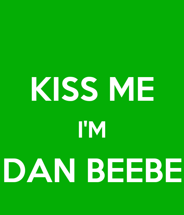 KISS ME I'M DAN BEEBE