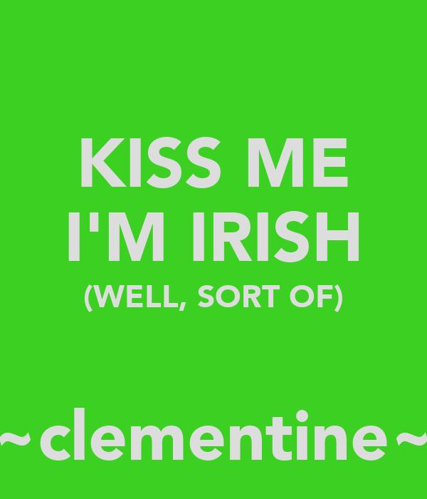 KISS ME I'M IRISH (WELL, SORT OF)  ~clementine~
