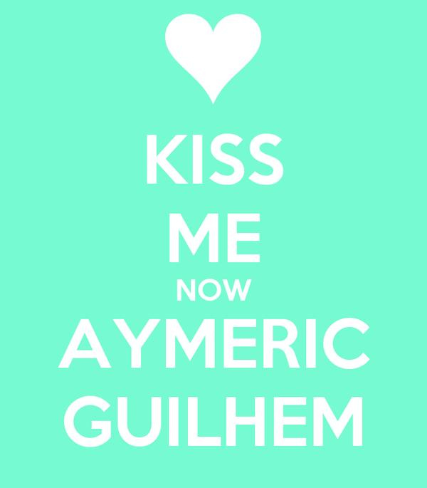 KISS ME NOW AYMERIC GUILHEM
