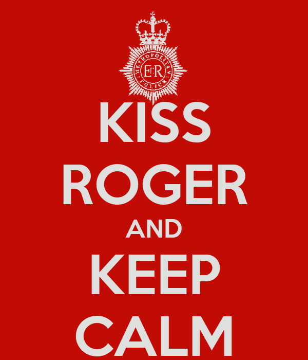 KISS ROGER AND KEEP CALM