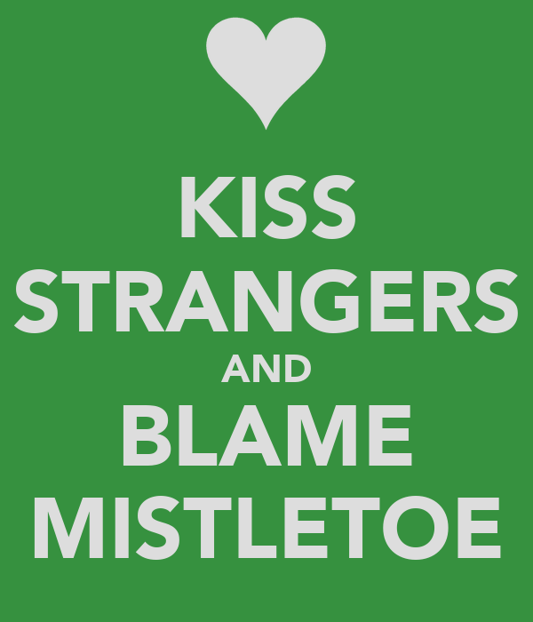 KISS STRANGERS AND BLAME MISTLETOE