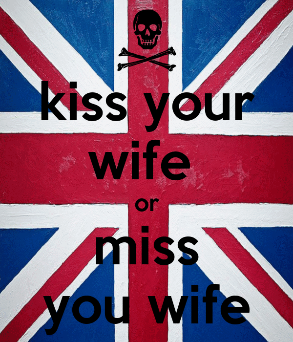 kiss your wife  or miss you wife