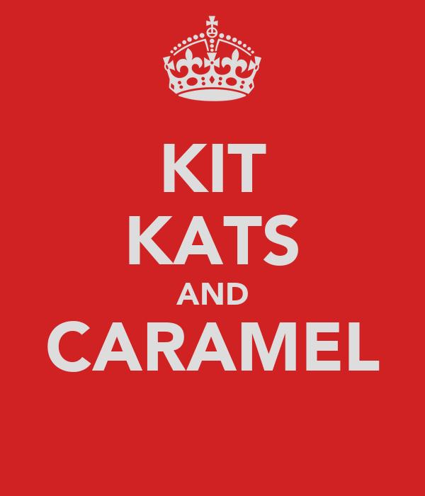 KIT KATS AND CARAMEL