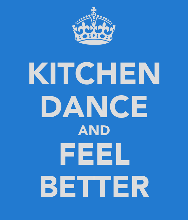 KITCHEN DANCE AND FEEL BETTER