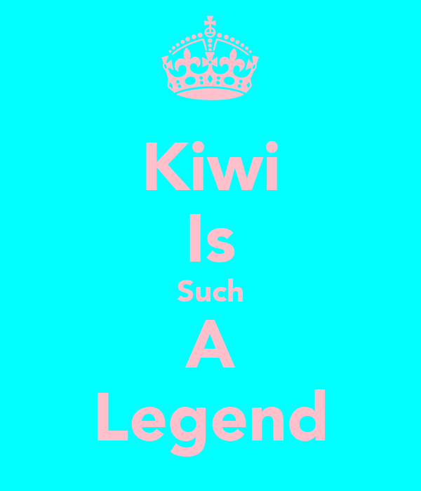 Kiwi Is Such A Legend