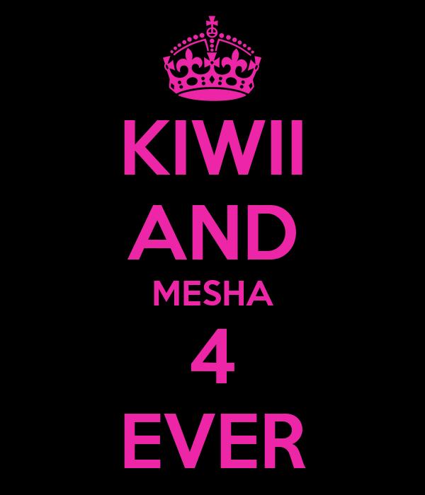 KIWII AND MESHA 4 EVER