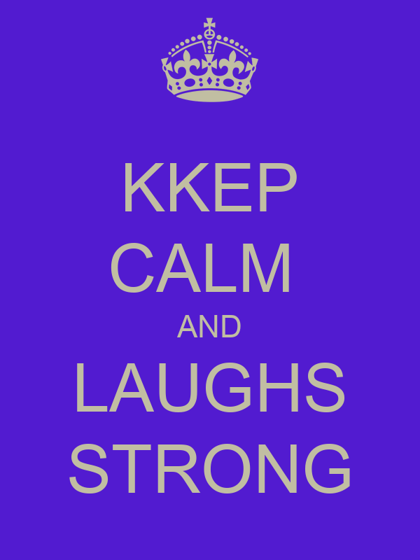 KKEP CALM  AND LAUGHS STRONG