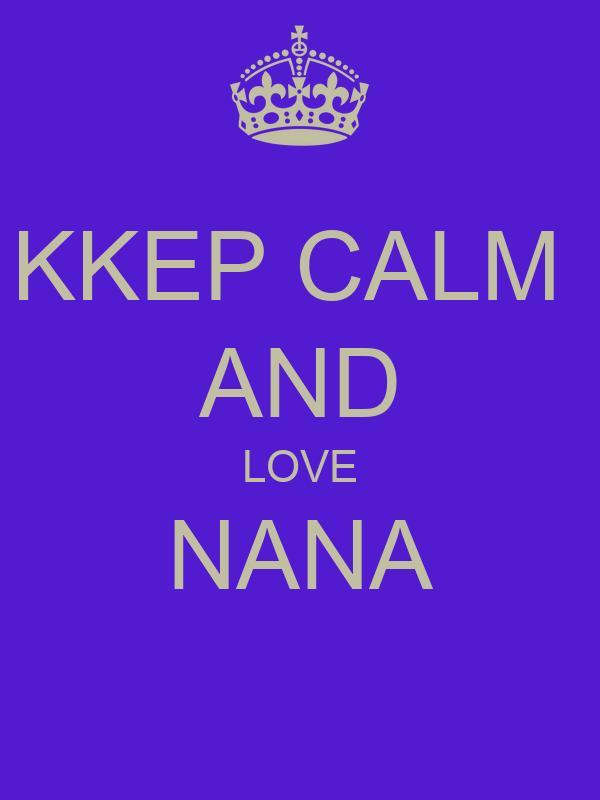 KKEP CALM  AND LOVE NANA