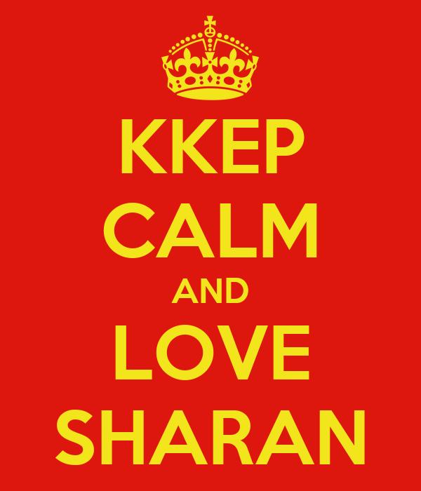 KKEP CALM AND LOVE SHARAN