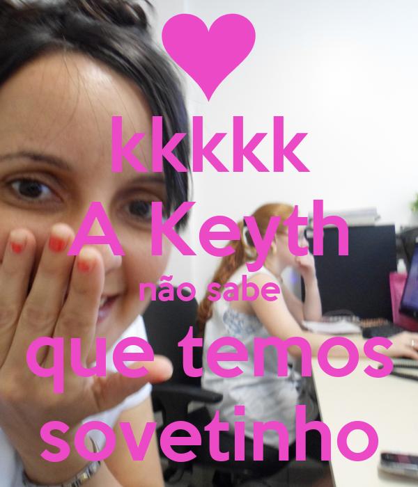 kkkkk A Keyth não sabe que temos sovetinho