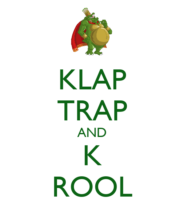 KLAP TRAP AND K ROOL